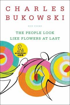 The People Look Like Flowers At Last (eBook, ePUB) - Bukowski, Charles