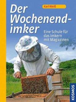Der Wochenend-Imker - Weiß, Karl