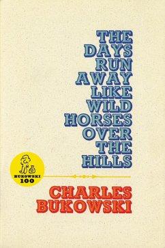 The Days Run Away Like Wild Horses (eBook, ePUB) - Bukowski, Charles
