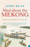 Mad About the Mekong: Exploration and Empire in South East Asia (Text Only) (eBook, ePUB)