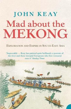 Mad About the Mekong: Exploration and Empire in South East Asia (Text Only) (eBook, ePUB) - Keay, John