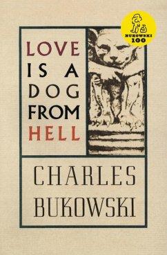 Love is a Dog From Hell (eBook, ePUB) - Bukowski, Charles