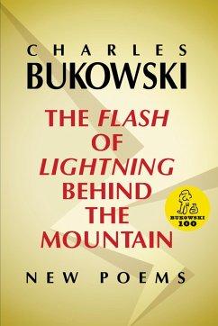 The Flash of Lightning Behind the Mountain (eBook, ePUB) - Bukowski, Charles
