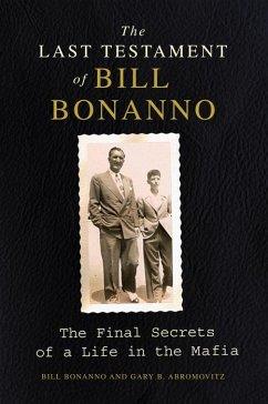 The Last Testament of Bill Bonanno (eBook, ePUB) - Bonanno, Bill; Abromovitz, Gary B.