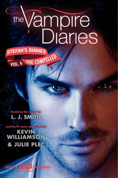 The Vampire Diaries: Stefan's Diaries #6: The Compelled (eBook, ePUB) - Smith, L. J.; Kevin Williamson & Julie Plec