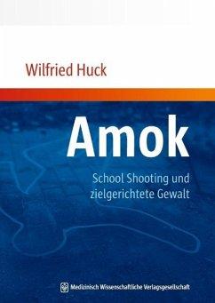 Amok, School Shooting und zielgerichtete Gewalt (eBook, PDF) - Huck, Wilfried