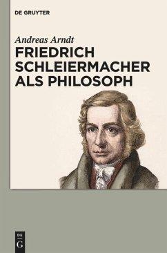 Friedrich Schleiermacher als Philosoph - Arndt, Andreas