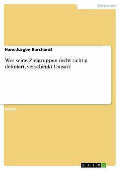 Wer seine Zielgruppen nicht richtig definiert, verschenkt Umsatz (eBook, PDF) - Borchardt, Hans-Jürgen