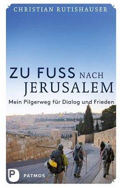 Zu Fuß nach Jerusalem (eBook, ePUB) - Rutishauser, Christian