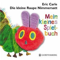 Die kleine Raupe Nimmersatt - Mein kleines Spielbuch - Carle, Eric