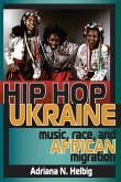 Hip Hop Ukraine: Music, Race, and African Migration