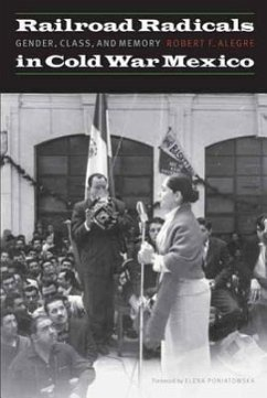 Railroad Radicals in Cold War Mexico: Gender, Class, and Memory - Alegre, Robert F.