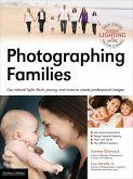 Photographing Families: Use Natural Light, Flash, Posing and More to Create Professional Images