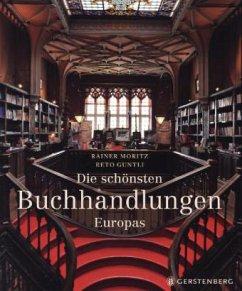 Die schönsten Buchhandlungen Europas - Moritz, Rainer