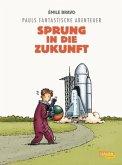 Sprung in die Zukunft / Pauls fantastische Abenteuer Bd.1
