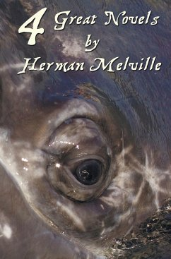 Four Great Novels by Herman Melville, (Complete and Unabridged). Including Moby Dick, Typee, a Romance of the South Seas, Omoo