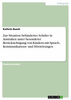 Zur Situation behinderter Schüler in Australien unter besonderer Berücksichtigung von Kindern mit Sprach-, Kommunikations- und Hörstörungen (eBook, PDF)