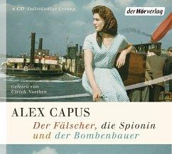 Der Fälscher, die Spionin und der Bombenbauer, 6 Audio-CDs - Capus, Alex