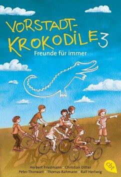 Freunde für immer / Vorstadtkrokodile Bd.3 - Friedmann, Herbert; Ditter, Christian; Thorwarth, Peter; Bahmann, Thomas; Hertwig, Ralf