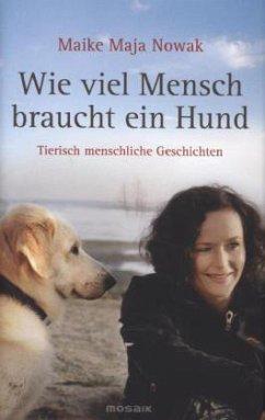 Wie viel Mensch braucht ein Hund (Restexemplar) - Nowak, Maike Maja