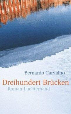 "Bernardo Carvalho ""Dreihundert Brücken"""