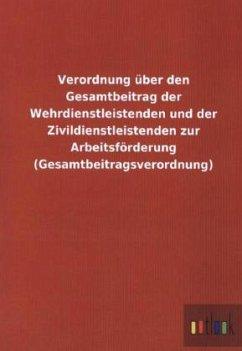 Verordnung über den Gesamtbeitrag der Wehrdienstleistenden und der Zivildienstleistenden zur Arbeitsförderung (Gesamtbeitragsverordnung)