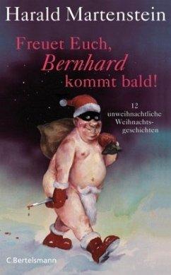 Freuet Euch, Bernhard kommt bald! - Martenstein, Harald