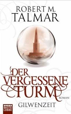 Der vergessene Turm / Gilwenzeit Bd.1 - Talmar, Robert M.