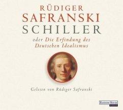 Schiller oder die Erfindung des Deutschen Idealismus, 6 Audio-CDs - Safranski, Rüdiger
