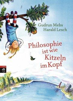 Philosophie ist wie Kitzeln im Kopf - Mebs, Gudrun; Lesch, Harald
