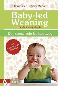 Baby-led Weaning - Das Grundlagenbuch - Rapley, Gill; Murkett, Tracey
