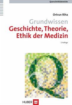 Grundwissen Geschichte, Theorie, Ethik der Medizin (eBook, PDF) - Riha, Ortrun