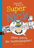 Ohne mich, ihr Sesselpupser! / Super Nick Bd.5