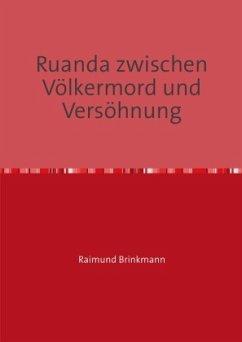 Ruanda zwischen Völkermord und Versöhnung - Brinkmann, Raimund