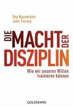 Die Macht der Disziplin - Baumeister, Roy F.; Tierney, John