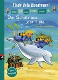 Der Schatz aus der Tiefe / Erst ich ein Stück, dann du. Finde dein Abenteuer! Bd.4