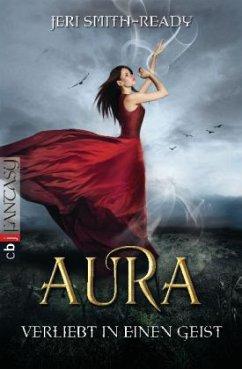 Verliebt in einen Geist / Aura Bd.1 - Smith-Ready, Jeri