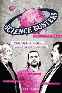 Wer nichts weiß, muss alles glauben - Gruber, Werner; Oberhummer, Heinz; Puntigam, Martin