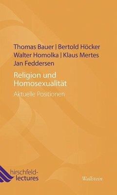 Religion und Homosexualität - Bauer, Thomas; Höcker, Bertold; Homolka, Walter; Mertes, Klaus