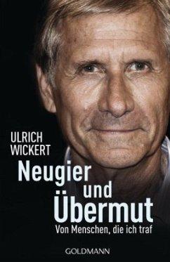 Neugier und Übermut - Wickert, Ulrich