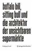 Buffalo Bill, Sitting Bull und die Architektur der unsichtbaren Supermärkte