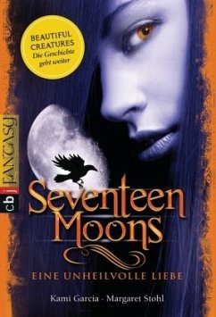 Seventeen Moons - Eine unheilvolle Liebe / Caster Chronicles Bd.2 - Garcia, Kami; Stohl, Margaret