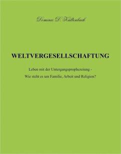 WELTVERGESELLSCHAFTUNG (eBook, ePUB) - Kaltenbach, Dominic D.