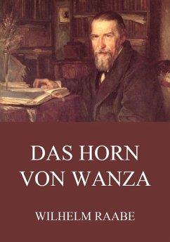 Das Horn von Wanza (eBook, ePUB) - Raabe, Wilhelm