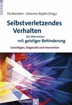 Selbstverletzendes Verhalten bei Menschen mit geistiger Behinderung (eBook, PDF) - Rojahn, Pia Bienstein Johannes