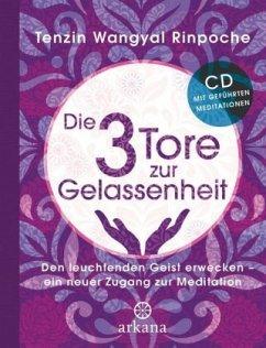 Die drei Tore zur Gelassenheit (m. Audio-CD) - Tenzin Wangyal Rinpoche