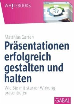 Präsentationen erfolgreich gestalten und halten - Garten, Matthias