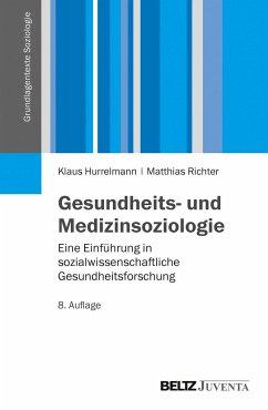 Gesundheits- und Medizinsoziologie - Hurrelmann, Klaus; Richter, Matthias
