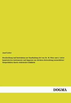 Beschreibung und Instruktion zur Handhabung der von Dr. M. Nitze und J. Leiter konstruierten Instrumente und Apparate zur direkten Beleuchtung menschlicher Körperhöhlen durch elektrisches Glühlicht - Leiter, Josef