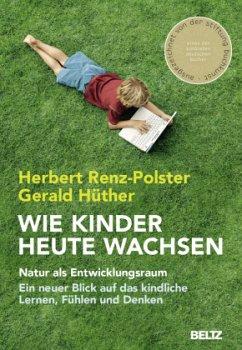 Wie Kinder heute wachsen - Renz-Polster, Herbert;Hüther, Gerald